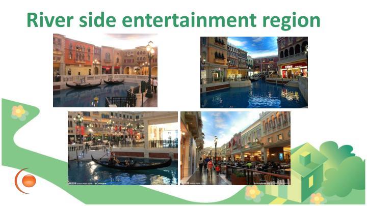 River side entertainment region