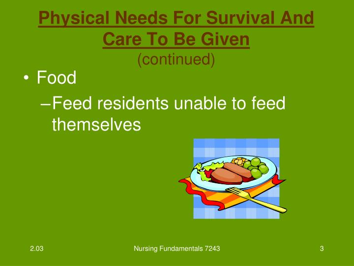 Physical needs for survival and care to be given continued