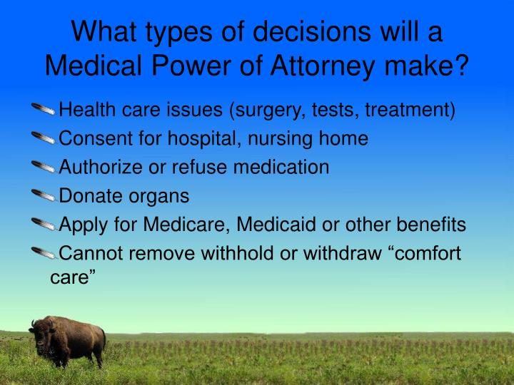 What types of decisions will a Medical Power of Attorney make?