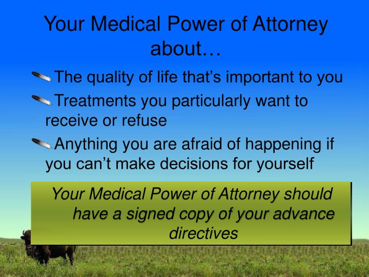 Your Medical Power of Attorney about…