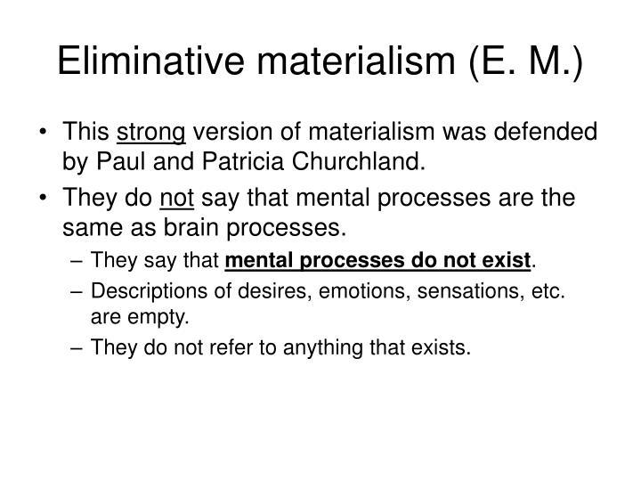 Eliminative materialism (E. M.)