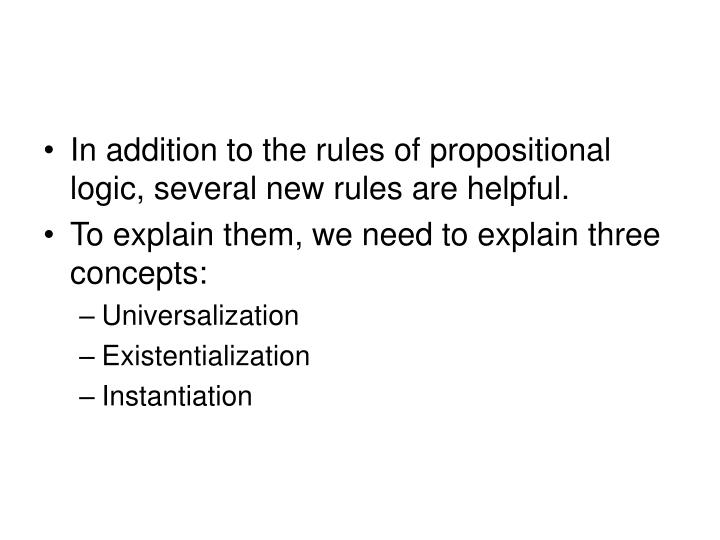 In addition to the rules of propositional logic, several new rules are helpful.