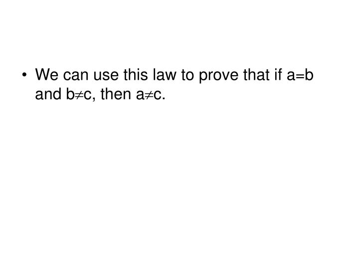 We can use this law to prove that if a=b and b