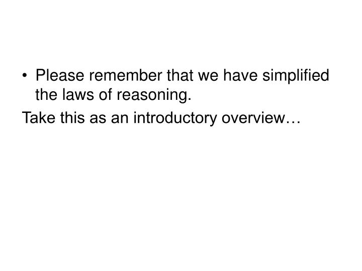 Please remember that we have simplified the laws of reasoning.