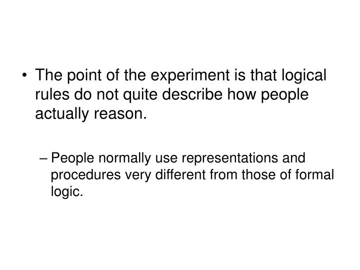 The point of the experiment is that logical rules do not quite describe how people actually reason.
