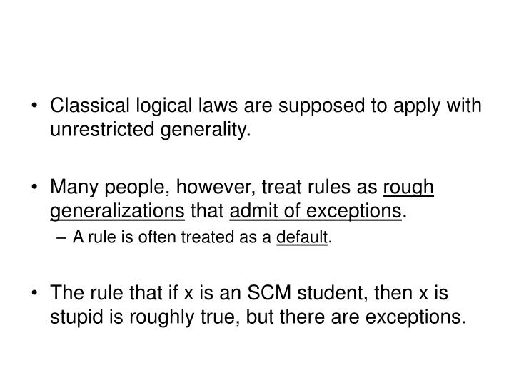 Classical logical laws are supposed to apply with unrestricted generality.