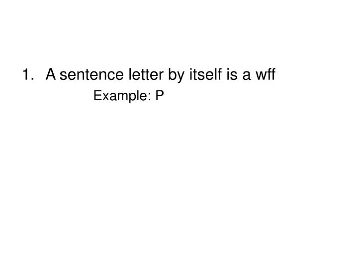 A sentence letter by itself is a wff