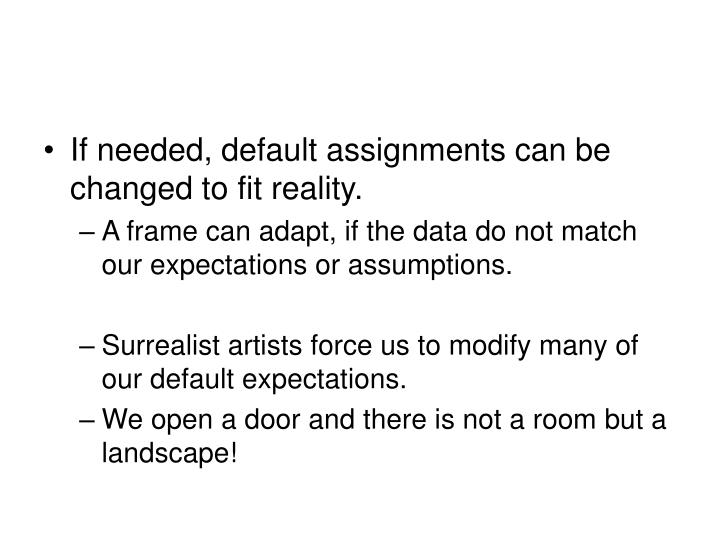 If needed, default assignments can be changed to fit reality.