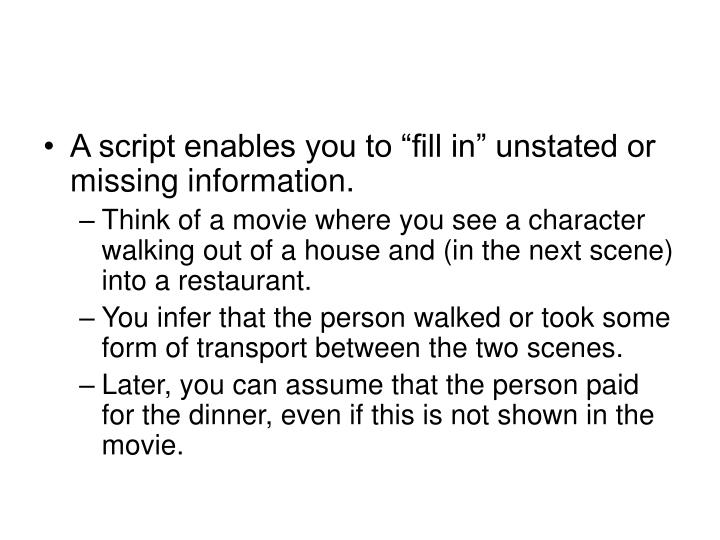 "A script enables you to ""fill in"" unstated or missing information."