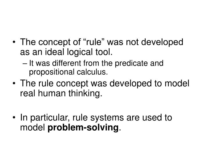 "The concept of ""rule"" was not developed as an ideal logical tool."