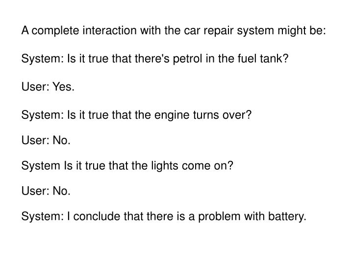 A complete interaction with the car repair system might be:
