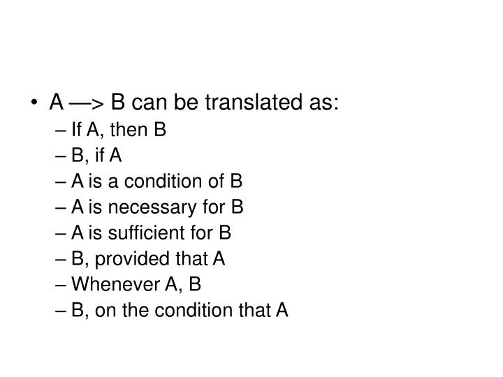 A —> B can be translated as: