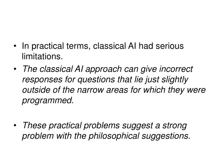 In practical terms, classical AI had serious limitations.