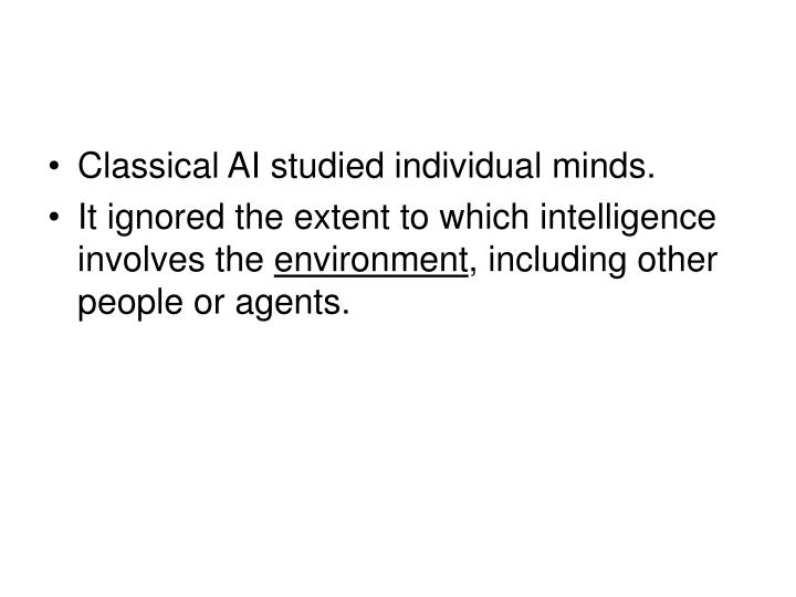 Classical AI studied individual minds.