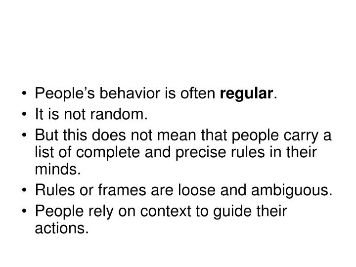People's behavior is often