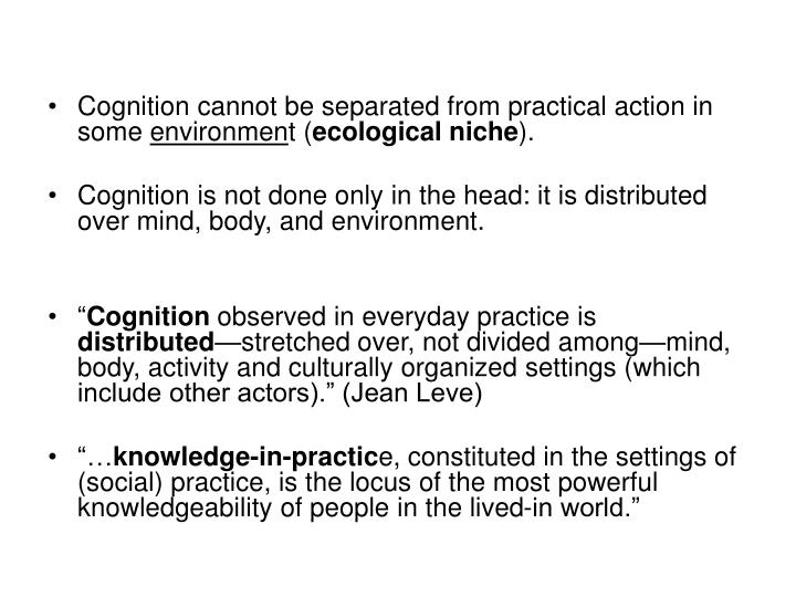 Cognition cannot be separated from practical action in some
