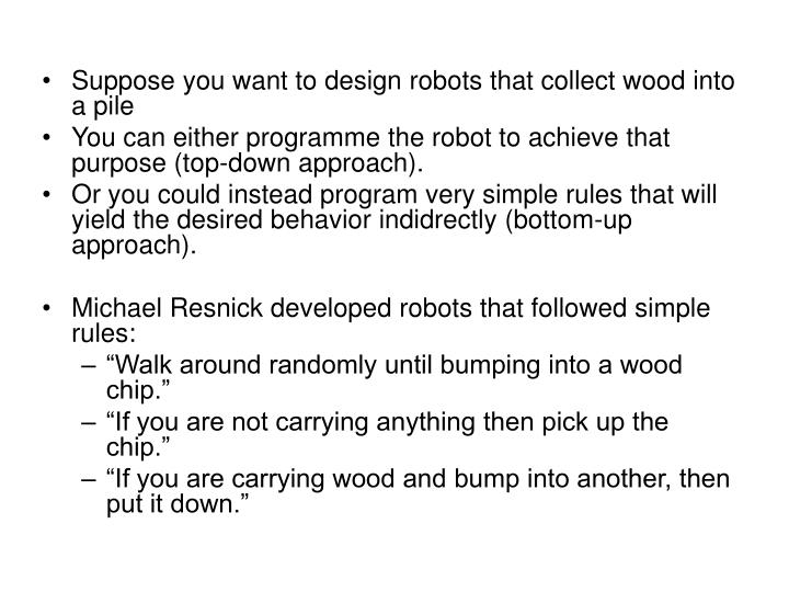 Suppose you want to design robots that collect wood into a pile
