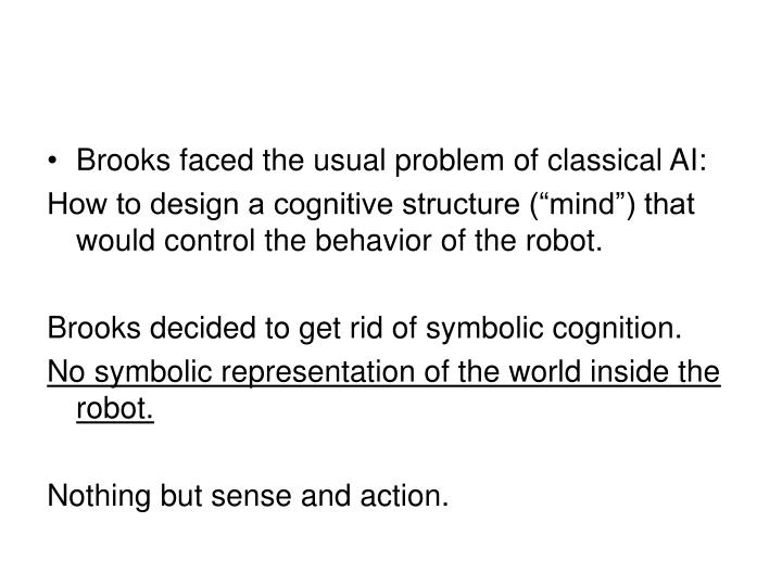Brooks faced the usual problem of classical AI: