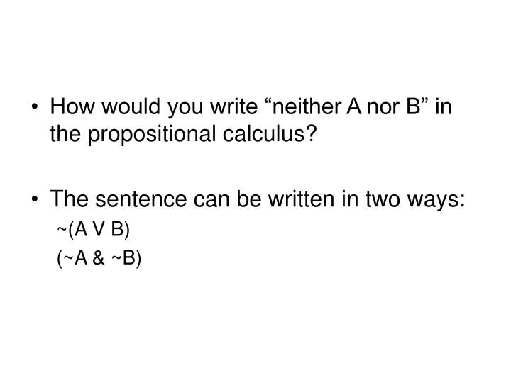 "How would you write ""neither A nor B"" in the propositional calculus?"