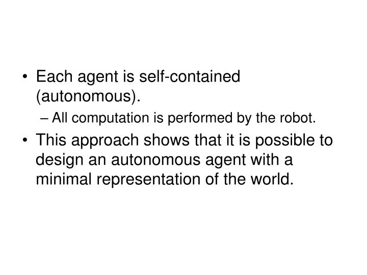 Each agent is self-contained (autonomous).