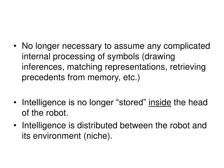 No longer necessary to assume any complicated internal processing of symbols (drawing inferences, matching representations, retrieving precedents from memory, etc.)