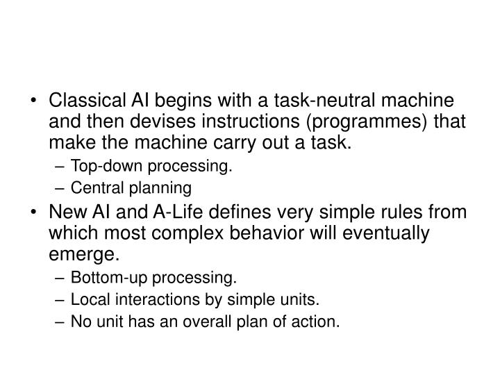 Classical AI begins with a task-neutral machine and then devises instructions (programmes) that make the machine carry out a task.