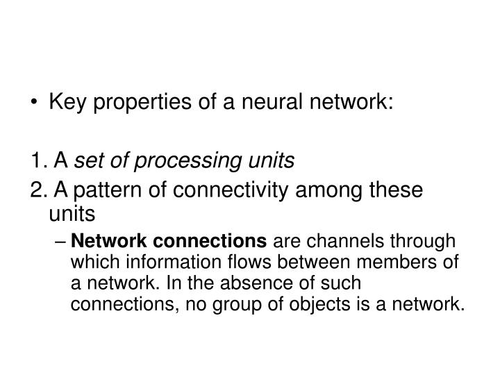 Key properties of a neural network: