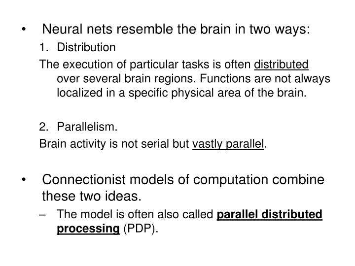 Neural nets resemble the brain in two ways: