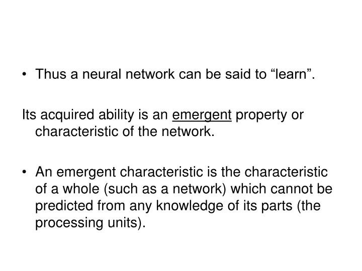 "Thus a neural network can be said to ""learn""."