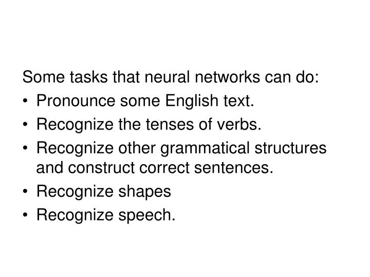 Some tasks that neural networks can do: