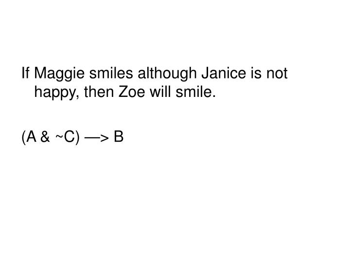 If Maggie smiles although Janice is not happy, then Zoe will smile.