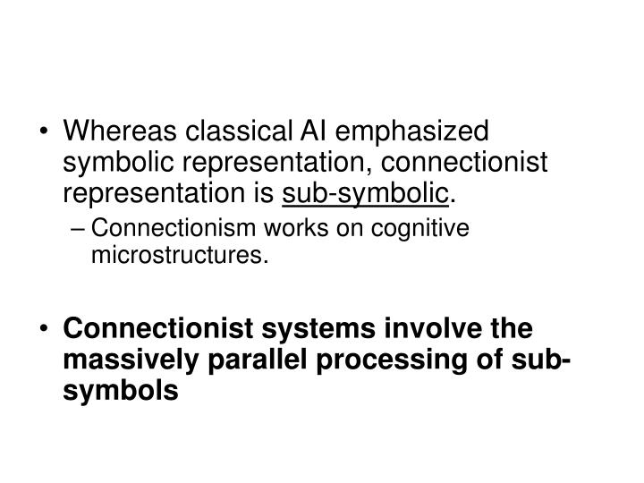 Whereas classical AI emphasized symbolic representation, connectionist representation is