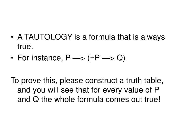 A TAUTOLOGY is a formula that is always true.