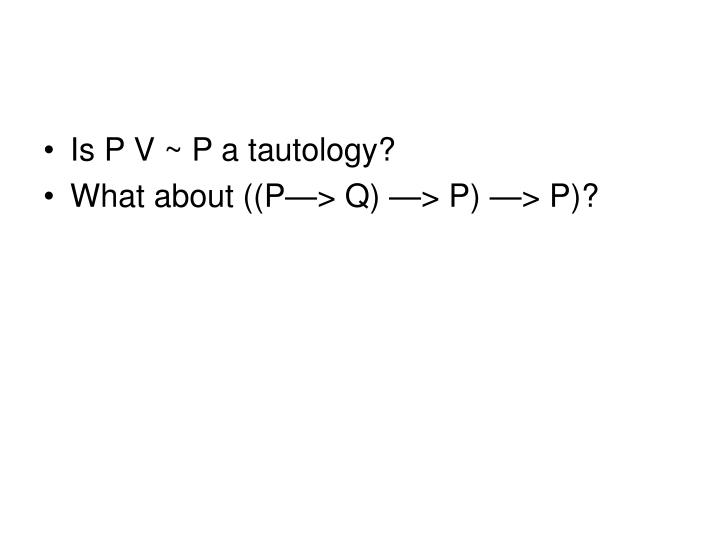 Is P V ~ P a tautology?