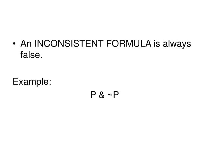 An INCONSISTENT FORMULA is always false.