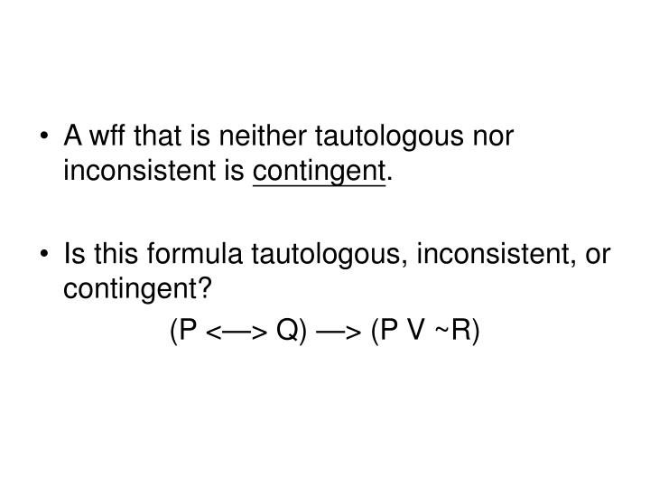 A wff that is neither tautologous nor inconsistent is