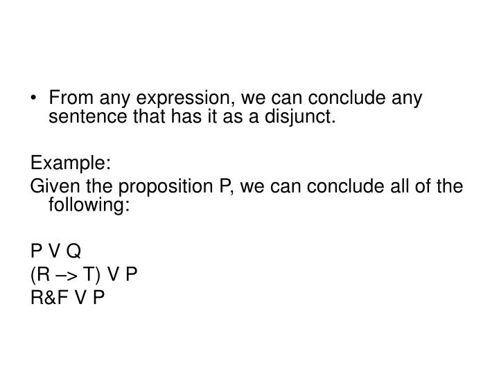 From any expression, we can conclude any sentence that has it as a disjunct.
