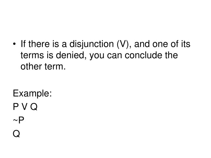 If there is a disjunction (V), and one of its terms is denied, you can conclude the other term.
