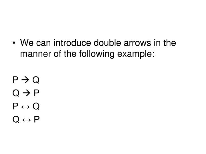 We can introduce double arrows in the manner of the following example: