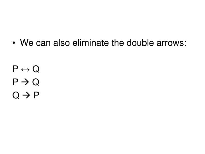 We can also eliminate the double arrows: