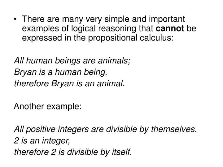 There are many very simple and important examples of logical reasoning that