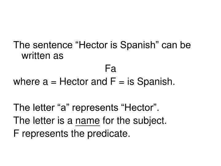 "The sentence ""Hector is Spanish"" can be written as"