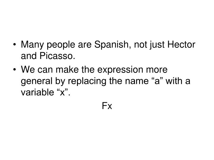 Many people are Spanish, not just Hector and Picasso.