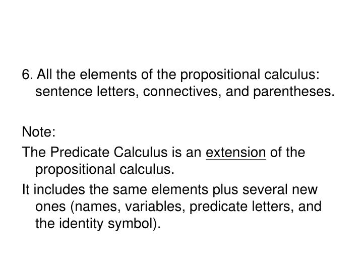 6. All the elements of the propositional calculus: sentence letters, connectives, and parentheses.