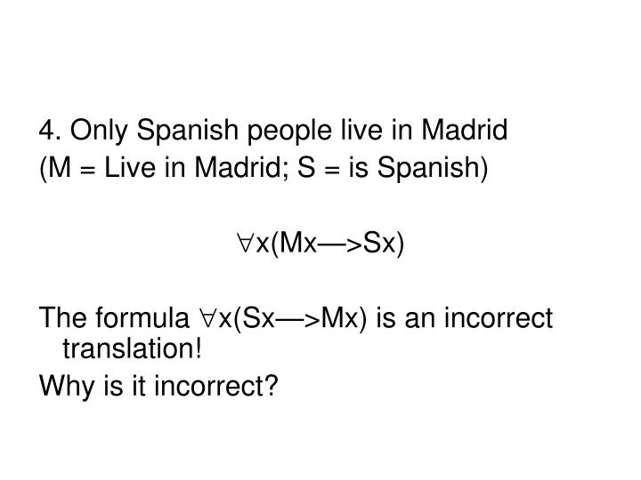 4. Only Spanish people live in Madrid