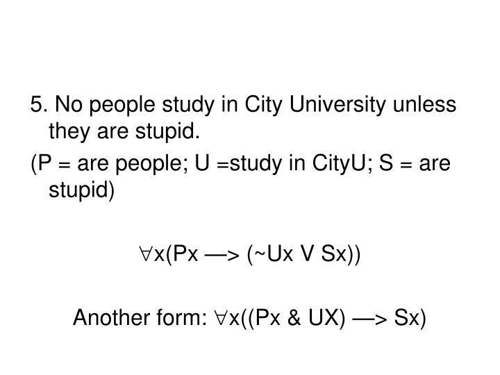 5. No people study in City University unless they are stupid.