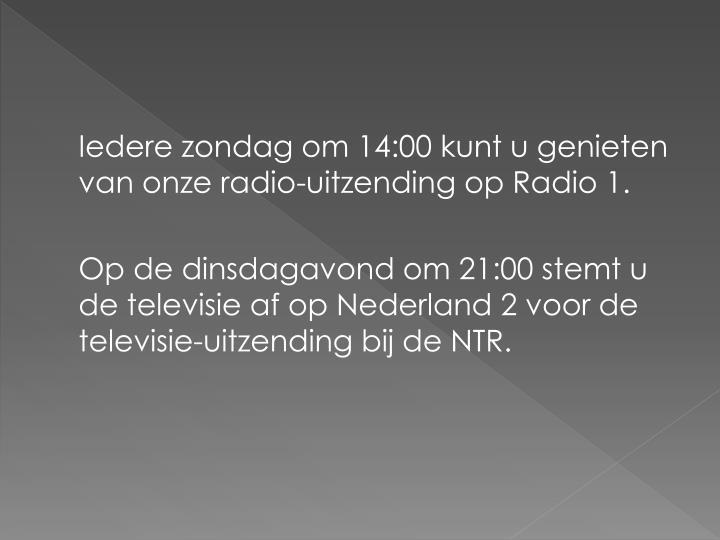 Iedere zondag om 14:00 kunt u genieten van onze radio-uitzending op Radio 1.