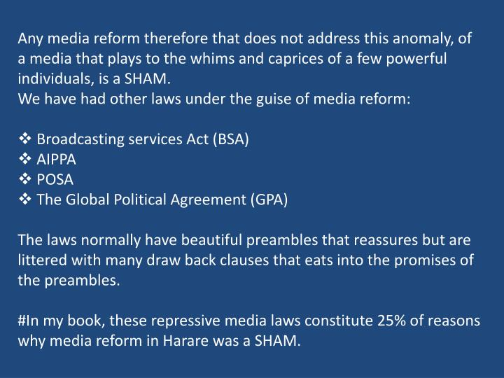 Any media reform therefore that does not address this anomaly, of a media that plays to the whims and caprices of a few powerful individuals, is a SHAM.
