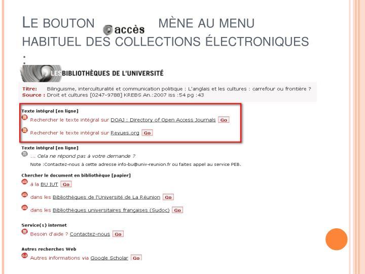 Le bouton               mène au menu habituel des collections électroniques :