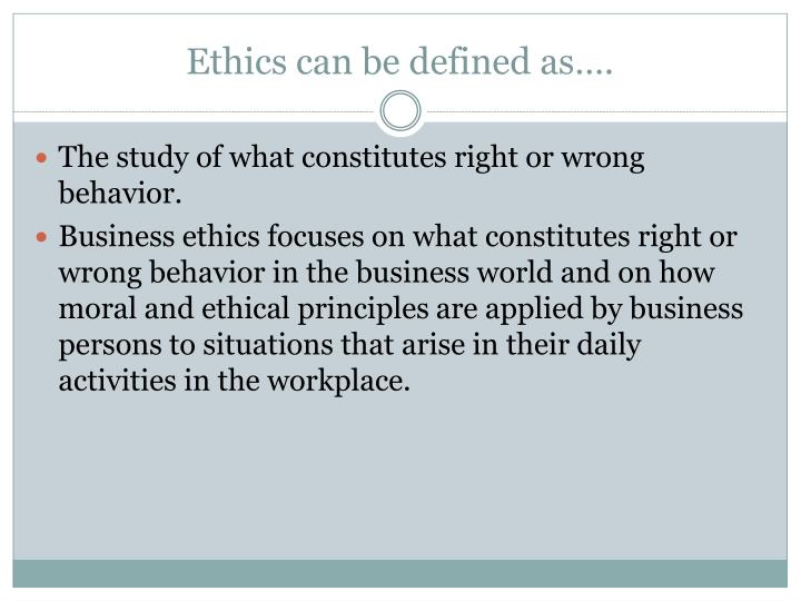 Ethics can be defined as….